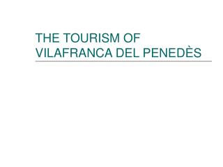 THE TOURISM OF VILAFRANCA DEL PENEDÈS