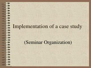 Implementation of a case study