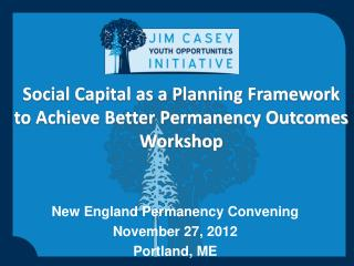 Social Capital as a Planning Framework to Achieve Better Permanency Outcomes Workshop