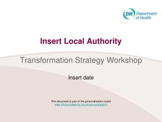 Insert Local Authority  Transformation Strategy Workshop  Insert date    This document is part of the personalisation to