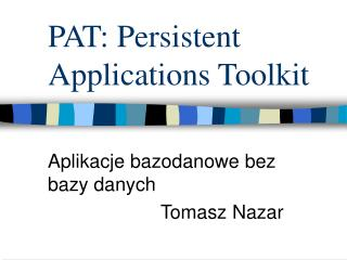 PAT: Persistent Applications Toolkit
