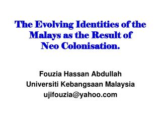 The Evolving Identities of the Malays as the Result of  Neo Colonisation.