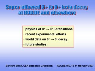 Super-allowed 0+ to 0+ beta decay  at ISOLDE and elsewhere