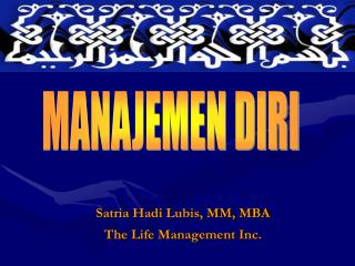 Satria Hadi Lubis, MM, MBA The Life Management Inc.