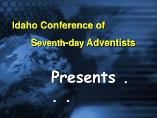 Idaho Conference of         S eventh -d ay  Adventists