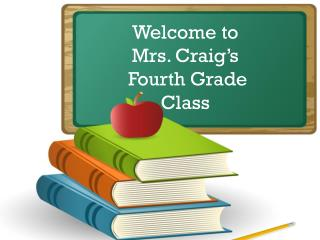 Welcome to  Mrs. Craig's  Fourth Grade Class