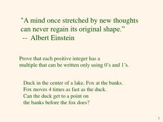A mind once stretched by new thoughts  can never regain its original shape.   --  Albert Einstein