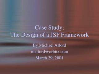 Case Study:  The Design of a JSP Framework