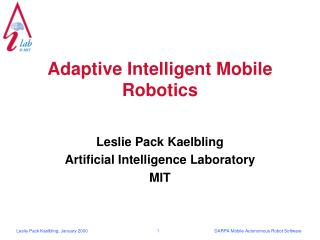 Adaptive Intelligent Mobile Robotics Leslie Pack Kaelbling Artificial Intelligence Laboratory MIT