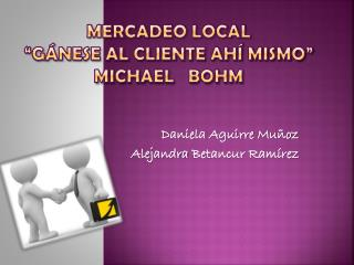 "MERCADEO LOCAL ""gánese al cliente ahí mismo""  MICHAEL   BOHM"