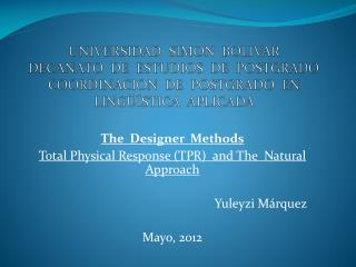 The  Designer  Methods Total Physical Response (TPR)  and The  Natural Approach