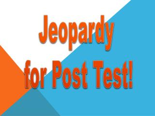 Jeopardy  for Post Test!