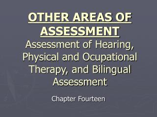 OTHER AREAS OF ASSESSMENT Assessment of Hearing, Physical and Ocupational Therapy, and Bilingual Assessment