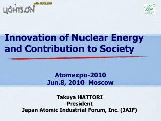 Innovation of Nuclear Energy and Contribution to Society