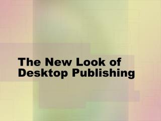 The New Look of Desktop Publishing