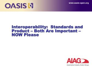 Interoperability:  Standards and Product – Both Are Important – NOW Please