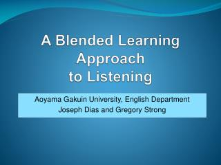 A Blended Learning Approach  to Listening