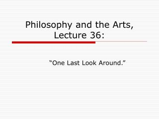 Philosophy and the Arts, Lecture 36: