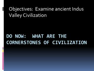 Do Now:  What are the cornerstones of Civilization