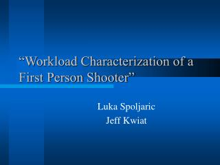 """Workload Characterization of a First Person Shooter"""