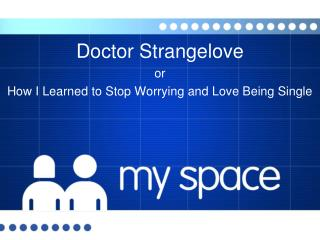 Doctor Strangelove or How I Learned to Stop Worrying and Love Being Single