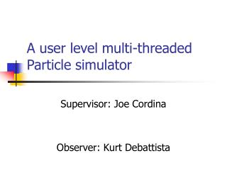 A user level multi-threaded Particle simulator