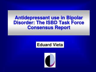 Antidepressant use in Bipolar Disorder: The  ISBD Task Force Consensus Report