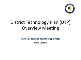 District Technology Plan (DTP) Overview Meeting