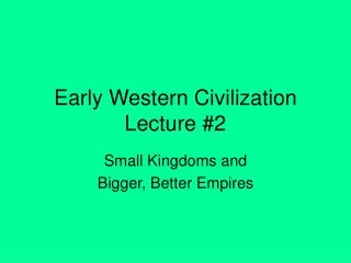 Early Western Civilization Lecture #2