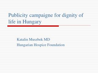 Publicity campaigne for dignity of life in Hungary