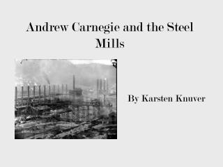Andrew Carnegie and the Steel Mills