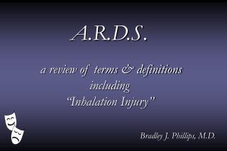 """A.R.D.S. a review of terms & definitions including """"Inhalation Injury"""""""