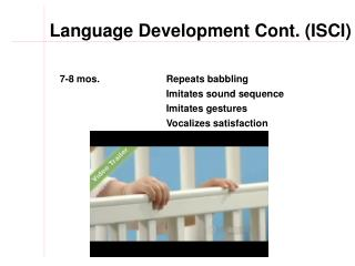 7-8 mos.  Repeats babbling 			Imitates sound sequence 			Imitates gestures