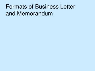 Formats of Business Letter and Memorandum