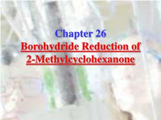 Chapter 26 Borohydride Reduction of  2-Methylcyclohexanone