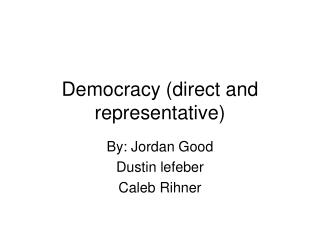 Democracy (direct and representative)