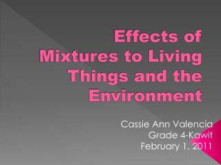 Effects of Mixtures to Living Things and the Environment