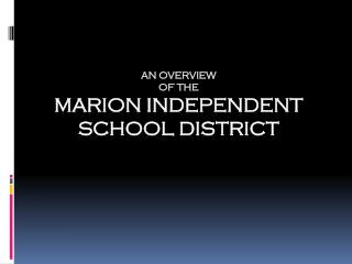 An Overview  of the Marion Independent School District