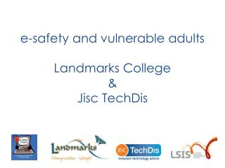 e-safety and vulnerable adults  Landmarks College  & Jisc TechDis