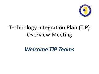 Technology Integration Plan (TIP) Overview Meeting