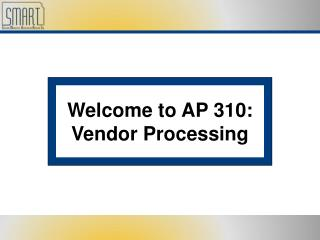 Welcome to AP 310: Vendor Processing