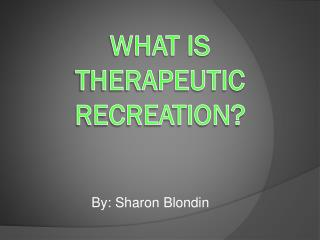 What is Therapeutic Recreation?