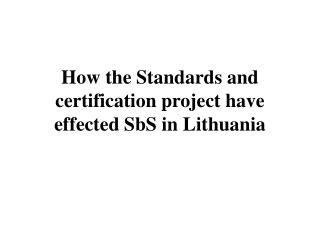 How the Standards and certification project have effected SbS in Lithuania