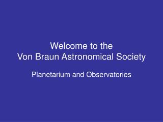 Welcome to the Von Braun Astronomical Society