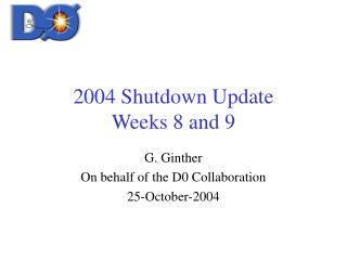 2004 Shutdown Update Weeks 8 and 9