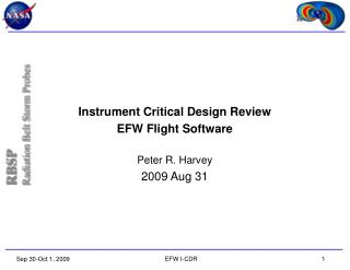Instrument Critical Design Review EFW Flight Software Peter R. Harvey 2009 Aug 31