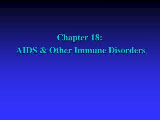 Chapter 18:  AIDS & Other Immune Disorders