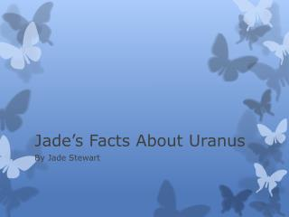 Jade's Facts About Uranus