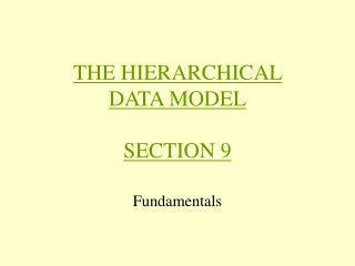 THE HIERARCHICAL DATA MODEL SECTION 9