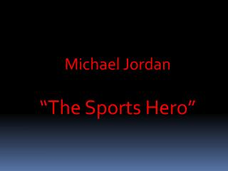 "Michael Jordan  ""The Sports Hero"""